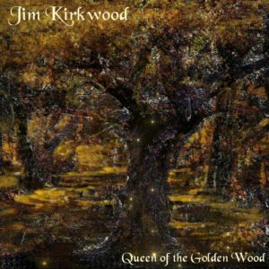 Jim Kirkwood Queen of the Golden Wood