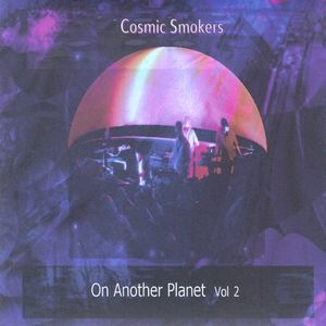Cosmic Smokers On Another Planet Vol 2