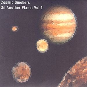 Cosmic Smokers On Another Planet Vol 3