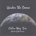Under The Dome Colin Woz Ere Most of the Time