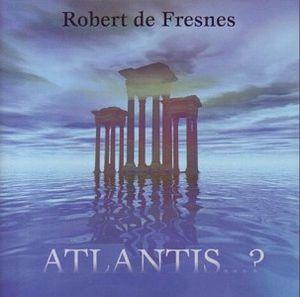 Robert de Fresnes Atlantis