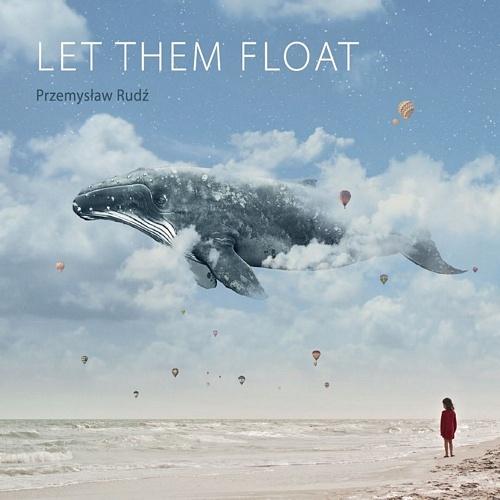 przemyslaw-rudz-let-them-float