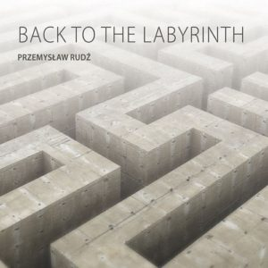 przemyslaw-rudz-back-to-the-labyrinth