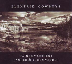 Rainbow Serpent Fanger Schonwalder Elektrik Cowboys