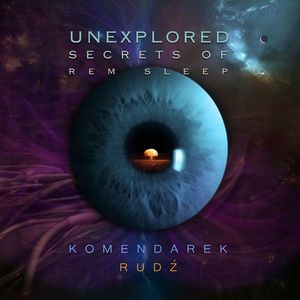 Przemyslaw Rudz & Komendarek Unexplored Secrets of REM Sleep