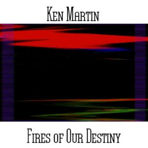 Ken Martin - Fires Of Our Destiny - Web