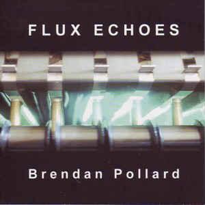 Brendan Pollard Flux Echoes