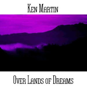 Ken Martin - Over Lands of Dreams - Web