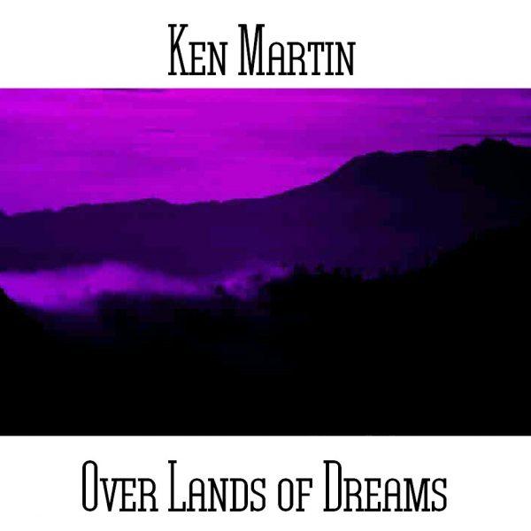 Ken Martin - Over Lands of Dreams - Web