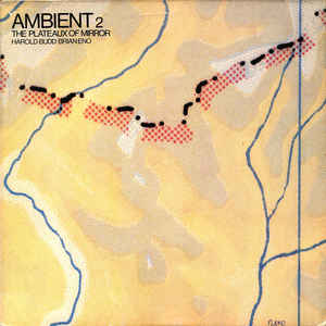 Brian Eno & Harold Budd The Plateaux of Mirror