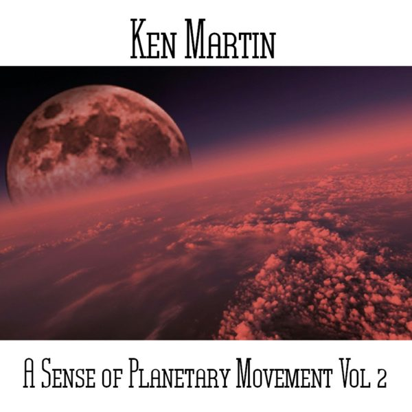 Ken Martin - A Sense Of Planetary Movement Vol 2 - Web