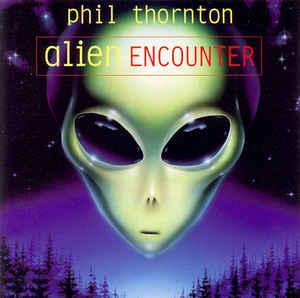 Phil Thornton Alien Encounter