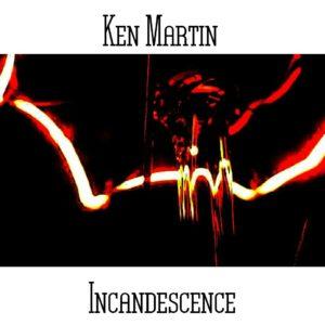 Ken Martin - Incandescence - Web