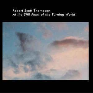 Robert Scott Thompson At The Still Point Of the Turning World