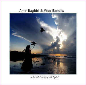 Amir Baghiri & Wee Bandits A Brief History of Light