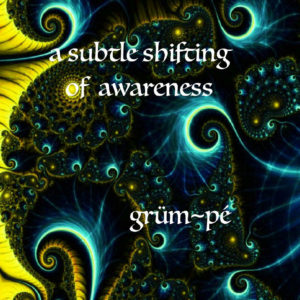 Grum pe - A Subtle Shifting of Awareness - Web
