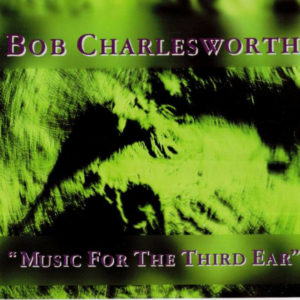 Bob Charlesworth Music For The Third Ear